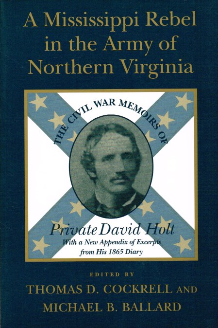 Image for A MISSISSIPPI REBEL IN THE ARMY OF NORTHERN VIRGINIA : THE CIVIL WAR MEMOIRS OF PRIVATE DAVID HOLT