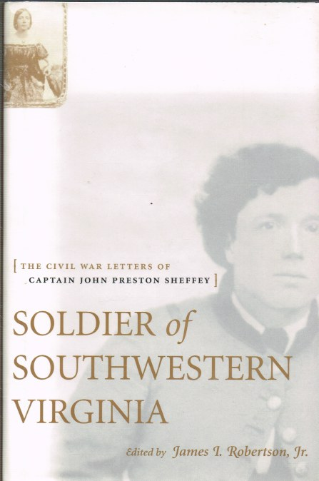 Image for SOLDIER OF SOUTHWESTERN VIRGINIA : THE CIVIL WAR LETTERS OF CAPTAIN JOHN PRESTON SHEFFEY