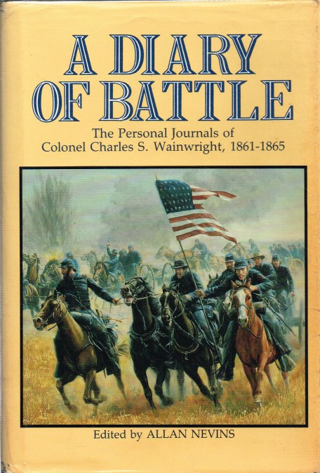 Image for A DIARY OF BATTLE : THE PERSONAL JOURNALS OF COLONEL CHARLES S. WAINWRIGHT, 1861-1865