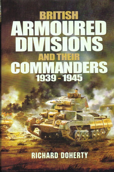 Image for BRITISH ARMOURED DIVISIONS AND THEIR COMMANDERS 1939-1945