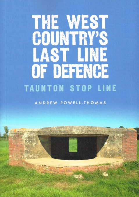 Image for THE WEST COUNTRY'S LAST LINE OF DEFENCE : TAUNTON STOP LINE