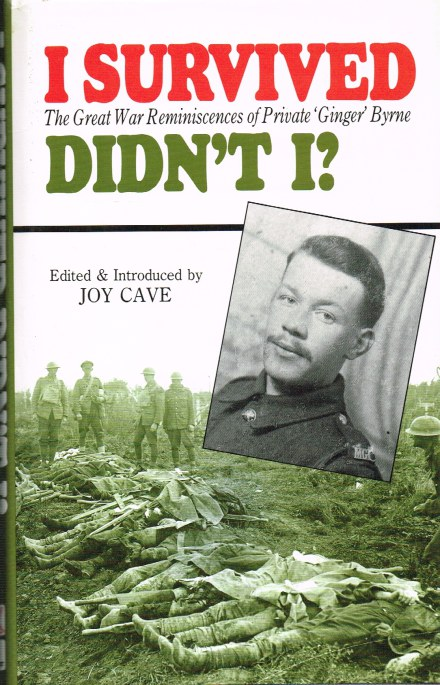 Image for I SURVIVED DIDN'T I? THE GREAT WAR REMINISCENCES OF PRIVATE 'GINGER' BYRNE