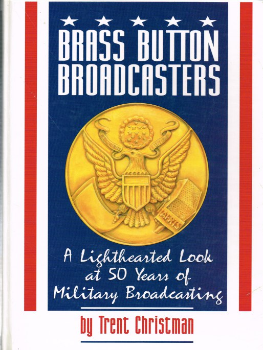 Image for BRASS BUTTON BROADCASTERS : A LIGHTHEARTED LOOK AT 50 YEARS OF MILITARY BROADCASTING