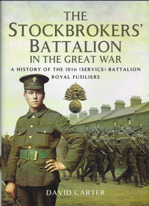 Image for THE STOCKBROKERS' BATTALION IN THE GREAT WAR : A HISTORY OF THE 10TH (SERVICE) BATTALION ROYAL FUSILIERS