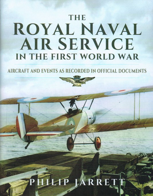 Image for THE ROYAL NAVAL AIR SERVICE IN THE FIRST WORLD WAR : AIRCRAFT AND EVENTS AS RECORDED IN OFFICIAL DOCUMENTS