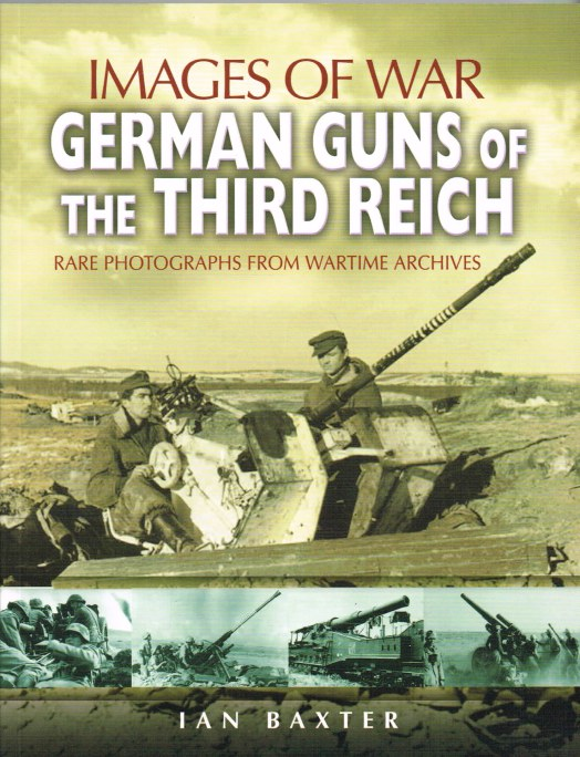 Image for IMAGES OF WAR: GERMAN GUNS OF THE THIRD REICH : RARE PHOTOGRAPHS FROM WARTIME ARCHIVES