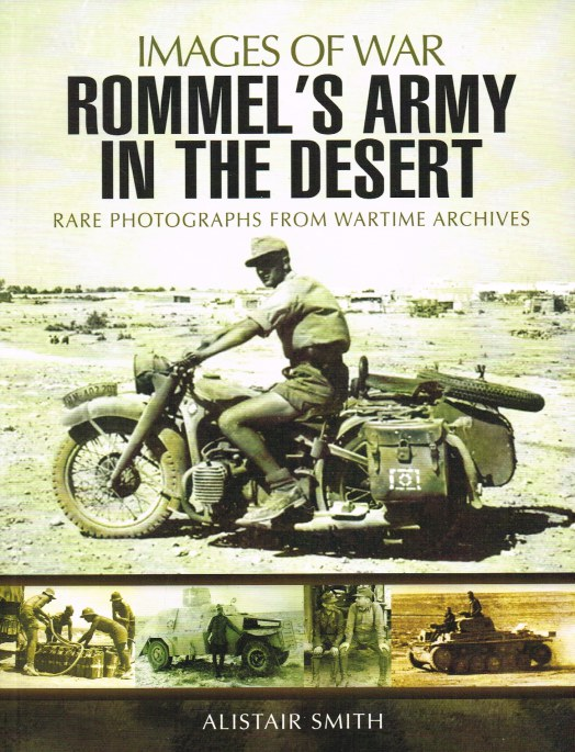 Image for IMAGES OF WAR: ROMMEL'S ARMY IN THE DESERT : RARE PHOTOGRAPHS FROM WARTIME ARCHIVES