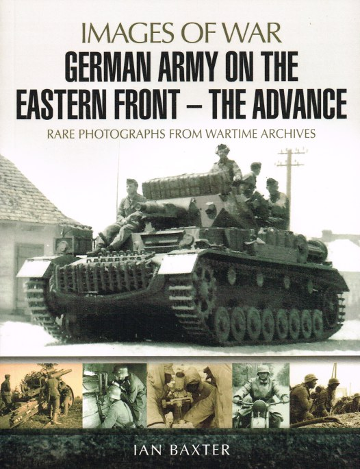 Image for IMAGES OF WAR: GERMAN ARMY ON THE EASTERN FRONT - THE ADVANCE : RARE PHOTOGRAPHS FROM WARTIME ARCHIVES