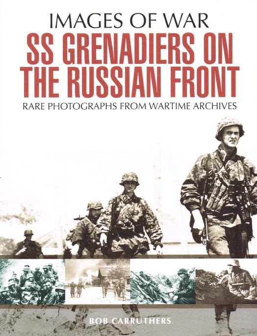 Image for IMAGES OF WAR: SS GRENADIERS ON THE RUSSIAN FRONT : RARE PHOTOGRAPHS FROM WARTIME ARCHIVES