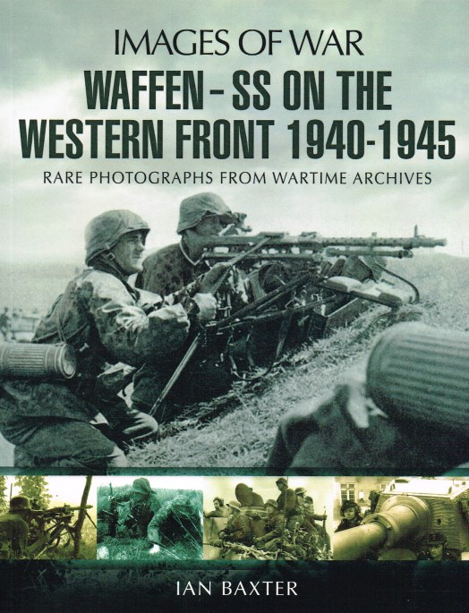 Image for IMAGES OF WAR: WAFFEN-SS ON THE WESTERN FRONT : RARE PHOTOGRAPHS FROM WARTIME ARCHIVES