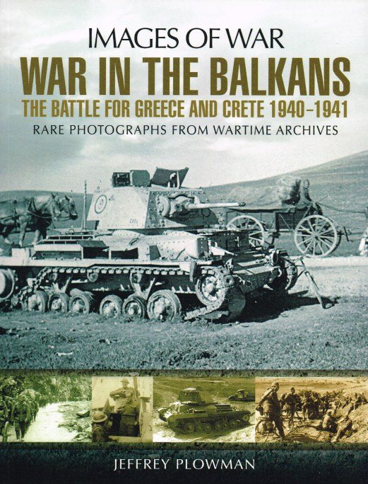 Image for IMAGES OF WAR: WAR IN THE BALKANS - THE BATTLE FOR GREECE AND CRETE 1940-1941 : RARE PHOTOGRAPHS FROM WARTIME ARCHIVES