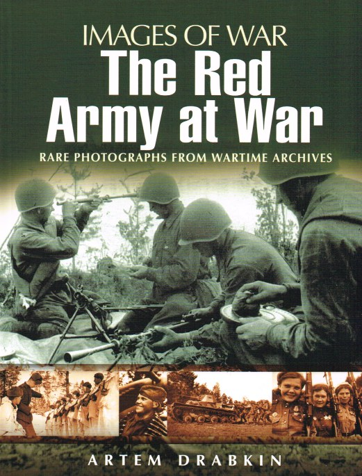 Image for IMAGES OF WAR: THE RED ARMY AT WAR : RARE PHOTOGRAPHS FROM WARTIME ARCHIVES