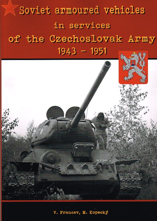 Image for SOVIET ARMOURED VEHICLES IN SERVICES OF THE CZECHOSLOVAK ARMY 1943-1951