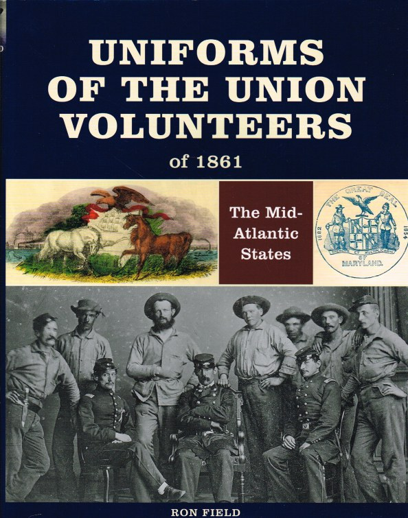 Image for UNIFORMS OF THE UNION VOLUNTEERS OF 1861: THE MID-ATLANTIC STATES