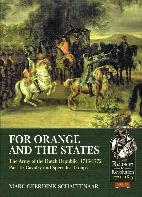 Image for FOR ORANGE AND THE STATES : THE ARMY OF THE DUTCH REPUBLIC, 1713-1772 PART II: CAVALRY AND SPECIALIST TROOPS
