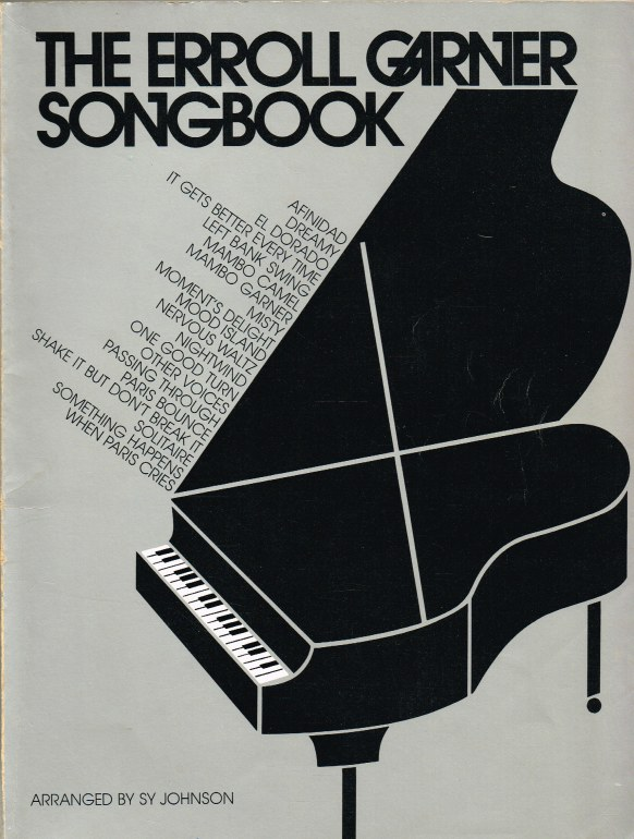 Image for THE ERROLL GARNER SONGBOOK : THE FIRST DEFINITIVE FOLIO OF ERROLL GARDER'S COMPOSITIONS