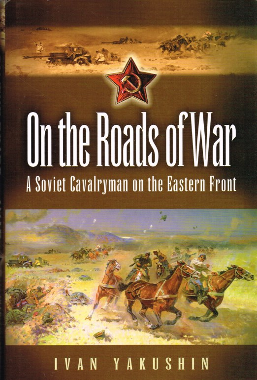 Image for ON THE ROADS OF WAR : A SOVIET CAVALRYMAN ON THE EASTERN FRONT