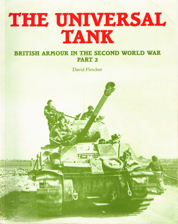 Image for THE UNIVERSAL TANK : BRITISH ARMOUR OF THE SECOND WORLD WAR PART 2