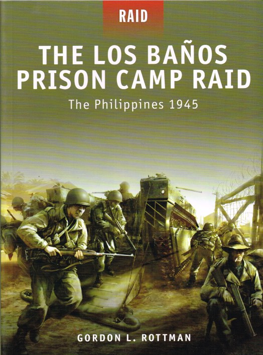 Image for THE LOS BANOS PRISON CAMP RAID : THE PHILIPPINES 1945