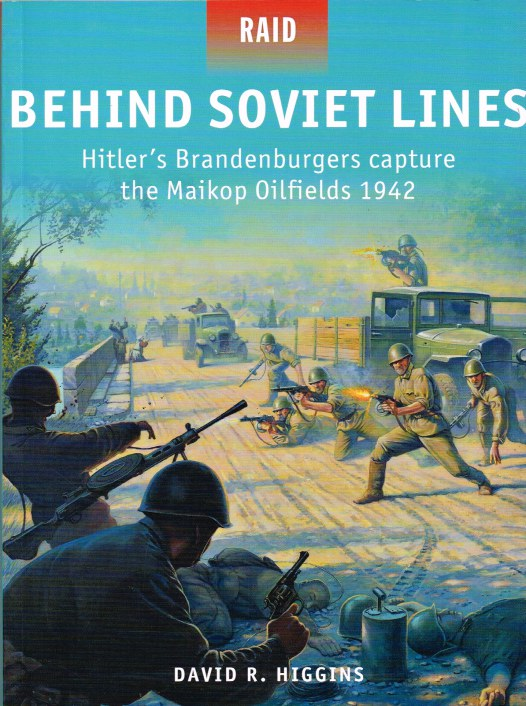 Image for BEHIND SOVIET LINES : HITLER'S BRANDENBURGERS CAPTURE THE MAIKOP OILFIELDS 1942