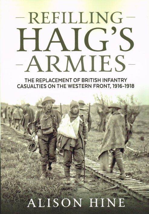Image for REFILLING HAIG'S ARMIES : THE REPLACEMENT OF BRITISH INFANTRY CASUALTIES ON THE WESTERN FRONT, 1916-1918