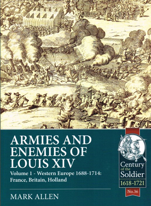 Image for ARMIES AND ENEMIES OF LOUIS XIV VOLUME 1: WESTERN EUROPE 1688-1721: FRANCE, BRITAIN, HOLLAND