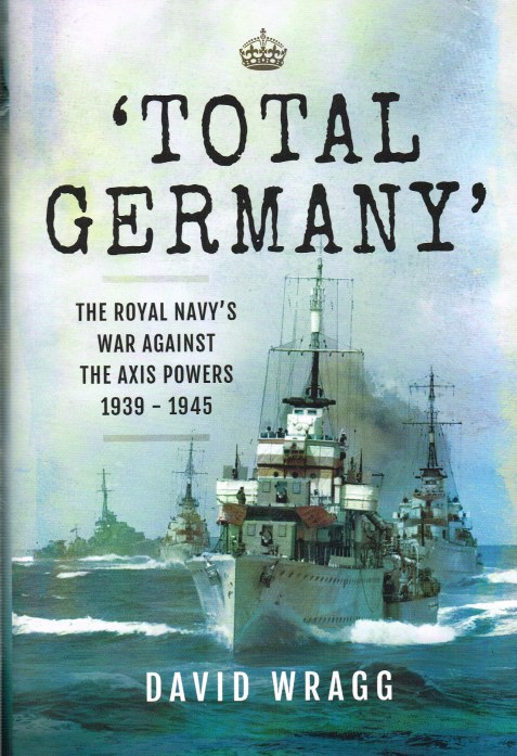 Image for TOTAL GERMANY : THE ROYAL NAVY'S WAR AGAINST THE AXIS POWERS 1939-1945