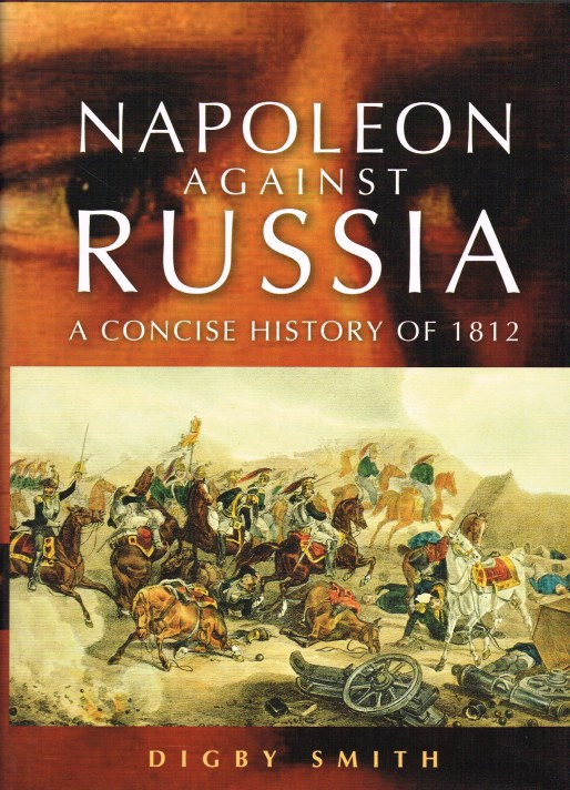 Image for NAPOLEON AGAINST RUSSIA : A CONCISE HISTORY OF 1812