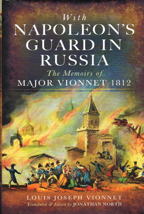 Image for WITH NAPOLEON'S GUARD IN RUSSIA : THE MEMOIRS OF MAJOR VIONNET 1812