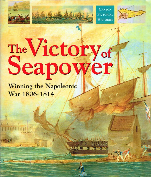 Image for THE VICTORY OF SEAPOWER : WINNING THE NAPOLEONIC WAR 1806-1814