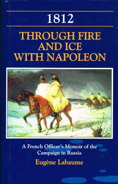 Image for 1812 THROUGH FIRE AND ICE WITH NAPOLEON : A FRENCH OFFICER'S MEMOIR OF THE CAMPAIGN IN RUSSIA