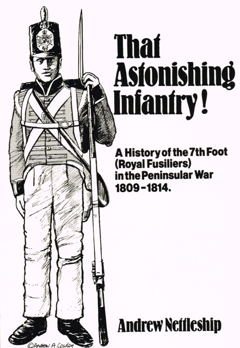 Image for THAT ASTONISHING INFANTRY! A HISTORY OF THE 7TH FOOT (ROYAL FUSILIERS) IN THE PENINSULAR WAR 1809-1814