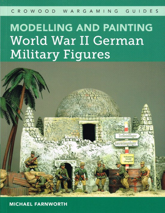 Image for MODELLING AND PAINTING WORLD WAR II GERMAN MILITARY FIGURES