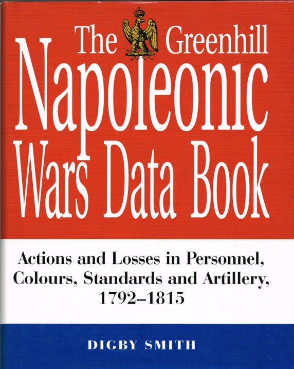 Image for THE GREENHILL NAPOLEONIC WARS DATA BOOK : ACTIONS AND LOSSES IN PERSONNEL, COLOURS, STANDARDS AND ARTILLERY 1792-1815