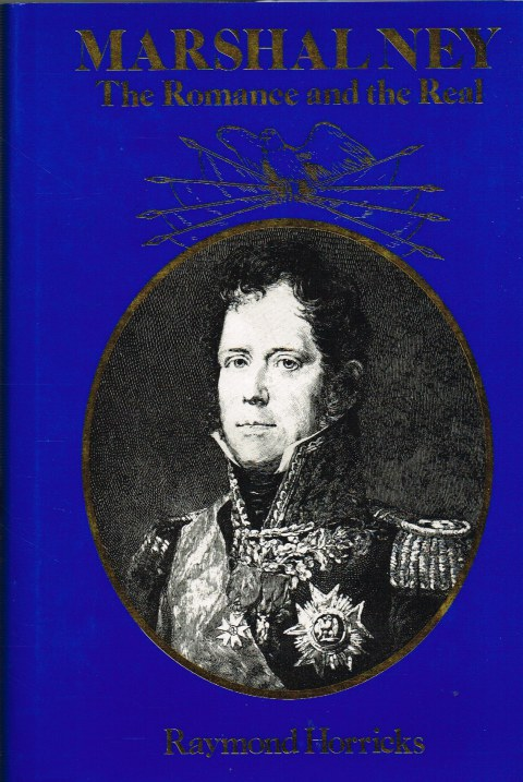 Image for MARSHAL NEY : THE ROMANCE AND THE REAL
