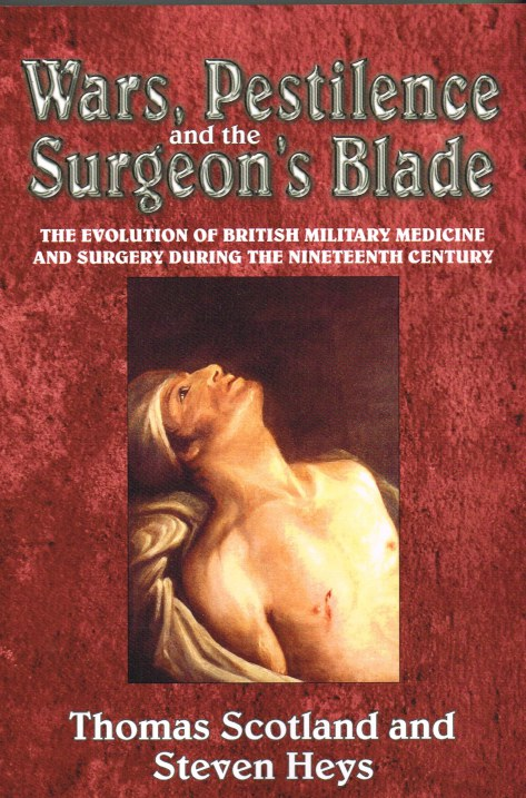 Image for WARS, PESTILENCE AND THE SURGEON'S BLADE : THE EVOLUTION OF BRITISH MILITARY MEDICINE AND SURGERY DURING THE NINETEENTH CENTURY