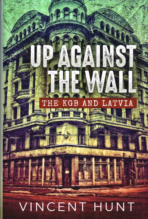 Image for UP AGAINST THE WALL : THE KGB AND LATVIA