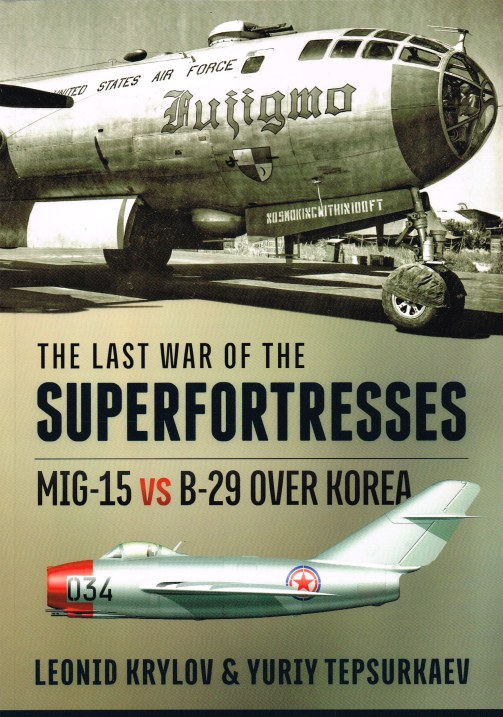 Image for THE LAST WAR OF THE SUPERFORTRESSES : MIG-15 VS B-29 OVER KOREA