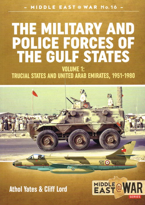 Image for THE MILITARY AND POLICE FORCES OF THE GULF STATES: VOLUME 1: TRUCIAL STATES AND UNITED ARAB EMIRATES, 1951-1980