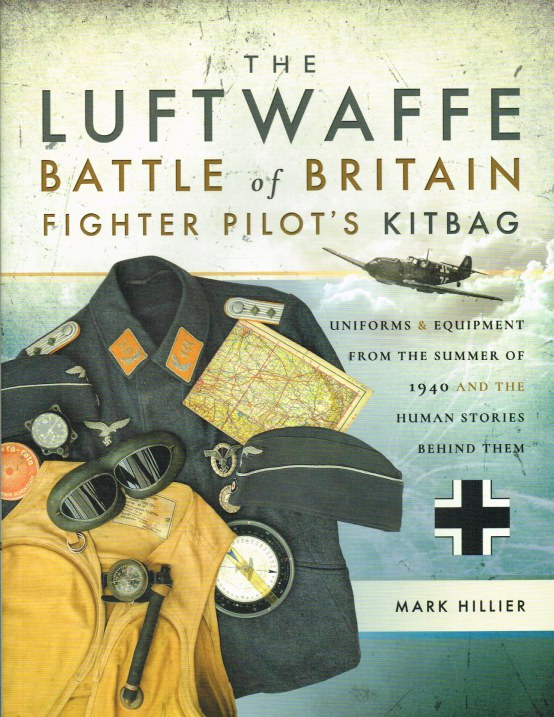 Image for THE LUFTWAFFE BATTLE OF BRITAIN FIGHTER PILOT'S KITBAG : UNIFORMS & EQUIPMENT FROM THE SUMMER OF 1940 AND THE HUMAN STORIES BEHIND THEM