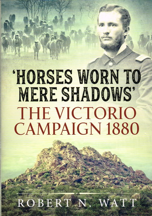 Image for HORSES WORN TO MERE SHADOWS : THE VICTORIO CAMPAIGN 1880