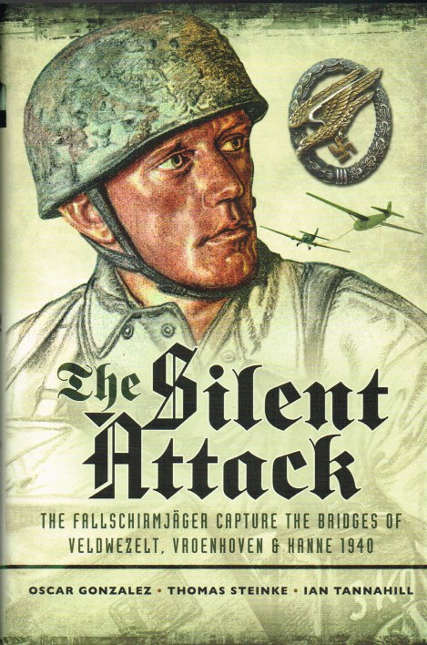 Image for THE SILENT ATTACK : THE FALLSCHIRMJAGER CAPTURE THE BRIDGES OF VELDWEZELT, VROENHOVEN & HANNE 1940