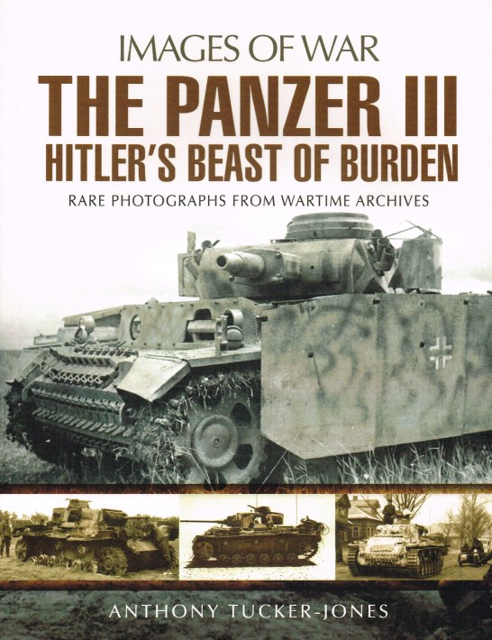 Image for IMAGES OF WAR: THE PANZER III - HITLER'S BEAST OF BURDEN
