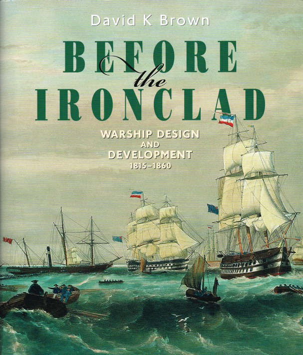 Image for BEFORE THE IRONCLAD : WARSHIP DESIGN AND DEVELOPMENT 1815-1860