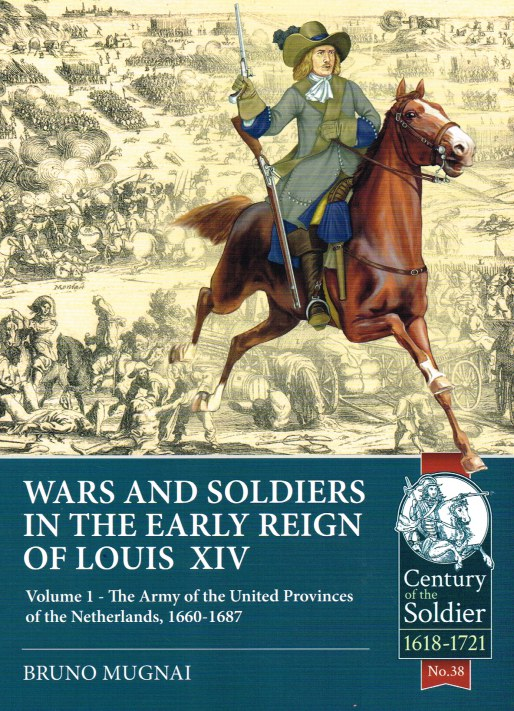 Image for WARS AND SOLDIERS IN THE EARLY REIGN OF LOUIS XIV : VOLUME 1 - THE ARMY OF THE UNITED PROVINCES OF THE NETHERLANDS, 1660-1687