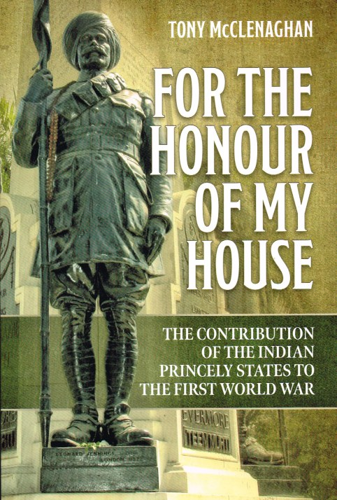 Image for FOR THE HONOUR OF MY HOUSE : THE CONTRIBUTION OF THE INDIAN PRINCELY STATES TO THE FIRST WORLD WAR