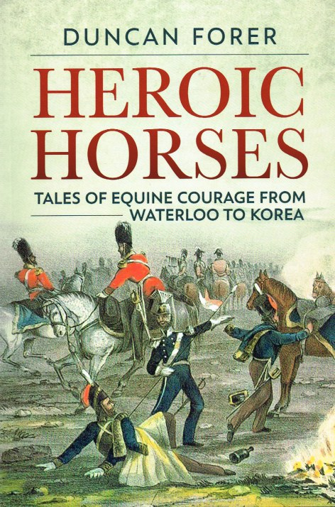 Image for HEROIC HORSES : TALES OF EQUINE COURAGE FROM WATERLOO TO KOREA