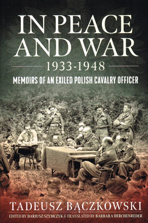 Image for IN PEACE AND WAR 1933-1948 : MEMOIRS OF AN EXILED POLISH CAVALRY OFFICER