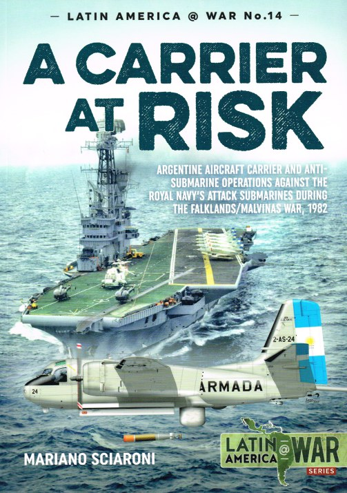 Image for A CARRIER AT RISK : ARGENTINE AIRCRAFT CARRIER AND ANTI-SUBMARINE OPERATIONS AGAINST THE ROYAL NAVY'S ATTACK SUBMARINES DURING THE FALKLANDS / MALVINAS WAR, 1982