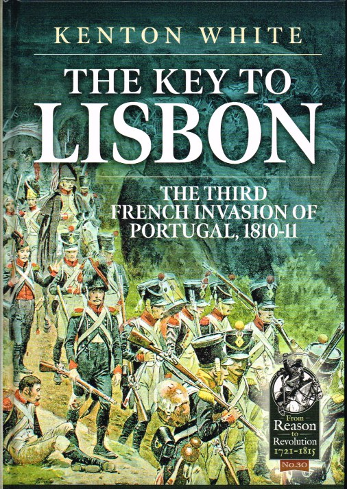 Image for THE KEY TO LISBON : THE THIRD FRENCH INVASION OF PORTUGAL, 1800-11